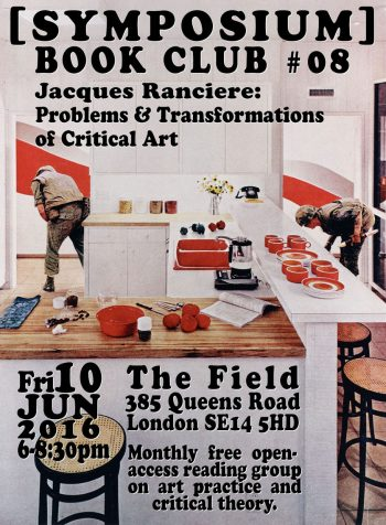 [SYMPOSIUM] BOOK CLUB #8 Rancière: Problems & Transformations of Critical Art, Friday 10 June 2016, 6:00-8:30pm.